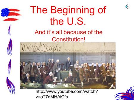 The Beginning of the U.S. And it's all because of the Constitution!  v=oT7dMHAiCfs.