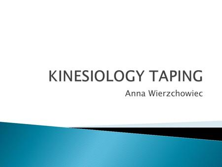 Anna Wierzchowiec. Kinesiology Taping is a therapeutic taping technique, not only offering your patient or athlete the support they are looking for, but.