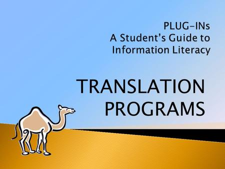 TRANSLATION PROGRAMS. Online translation programs can be very helpful to students learning a new language. You can find the meaning of a word quickly.