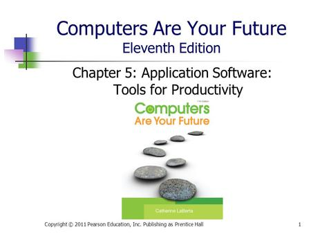 Computers Are Your Future Eleventh Edition Chapter 5: Application Software: Tools for Productivity Copyright © 2011 Pearson Education, Inc. Publishing.