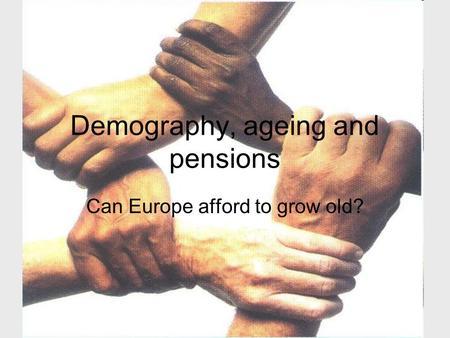 Demography, ageing and pensions Can Europe afford to grow old?