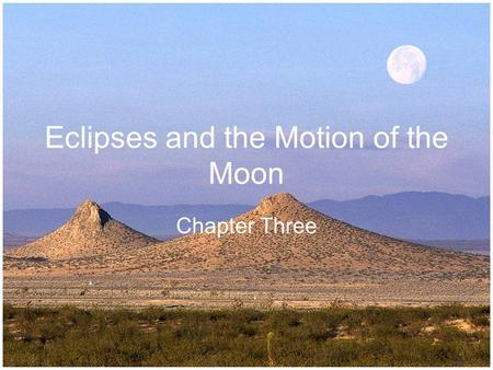 Eclipses and the Motion of the Moon Chapter Three.