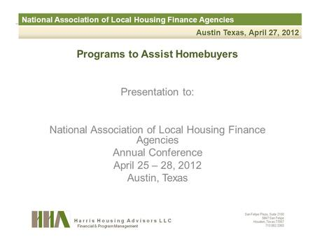 National Association of Local Housing Finance Agencies Austin Texas, April 27, 2012 Programs to Assist Homebuyers Presentation to: National Association.