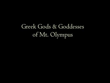 Greek Gods & Goddesses of Mt. Olympus. Zeus (Jove or Jupiter) Ruler of all gods and men Sky god Lord of the thunderbolt Most powerful of all gods, but.