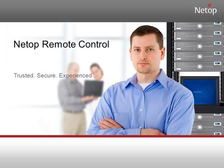 Netop Remote Control Trusted. Secure. Experienced.