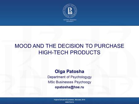 MOOD AND THE DECISION TO PURCHASE HIGH-TECH PRODUCTS Olga Patosha Department of Psychologygy MSc Businessss Psychoogy Higher School of.