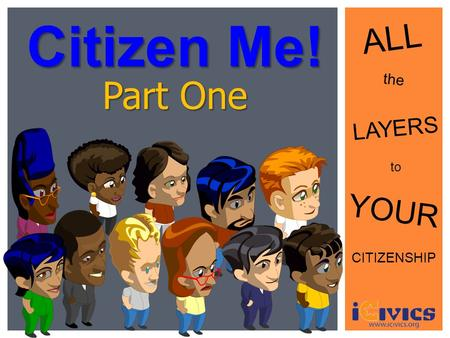 Citizen Me! ALL Part One the LAYERS to YOUR CITIZENSHIP.