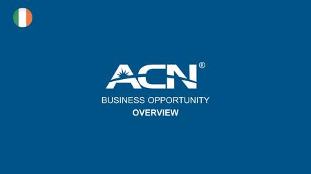 BUSINESS OPPORTUNITY OVERVIEW. Important Notice No compensation is earned at ACN unless customers are acquired. Success as an ACN Independent Representative.