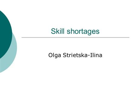 Skill shortages Olga Strietska-Ilina. Operational concepts  Skill shortages - an overarching term, stands for quantitative and qualitative shortages.