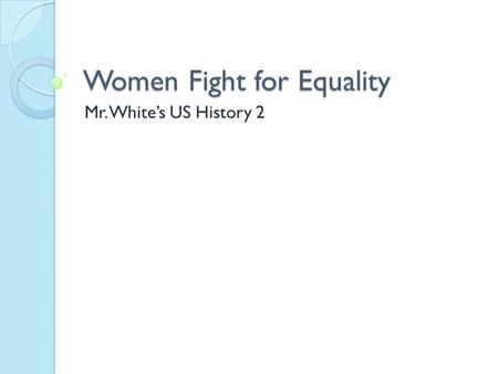 Women Fight for Equality Mr. White's US History 2.