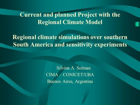Current and planned Project with the Regional Climate Model Regional climate simulations over southern South America and sensitivity experiments Silvina.
