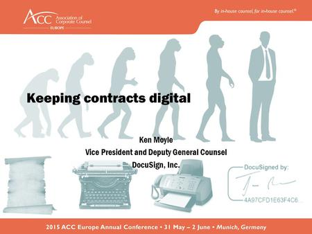 Keeping contracts digital Ken Moyle Vice President and Deputy General Counsel DocuSign, Inc.