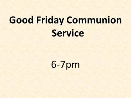 Good Friday Communion Service 6-7pm. How God tests your Faith.