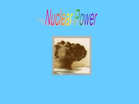Introduction This PowerPoint is about nuclear power. Nuclear power was developed in 20th century Nuclear power plants provide about 17 percent of the.