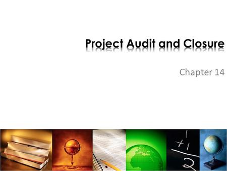 Chapter 14. To understand the process of project audit To recognize the value of an audit to project management To determine when to terminate a project.