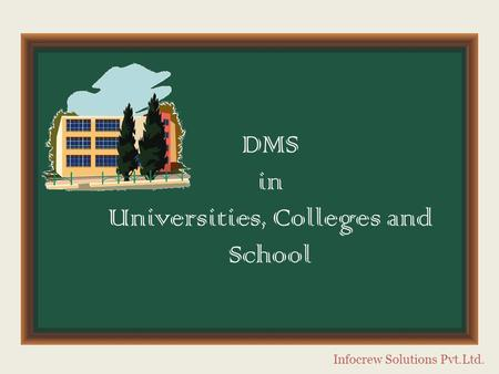 DMS in Universities, Colleges and School Infocrew Solutions Pvt.Ltd.