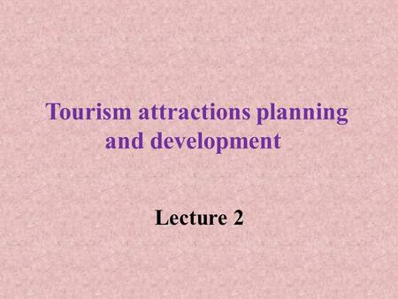 Tourism attractions planning and development Lecture 2.