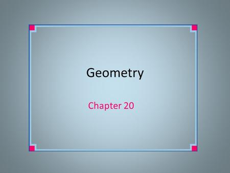 Geometry Chapter 20. Geometry is the study of shapes Geometry is a way of thinking about and seeing the world. Geometry is evident in nature, art and.