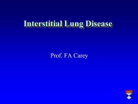 Interstitial Lung Disease Prof. FA Carey. Pulmonary interstitium r Alveolar lining cells (types 1 and 2) r Thin elastin-rich connective component containing.