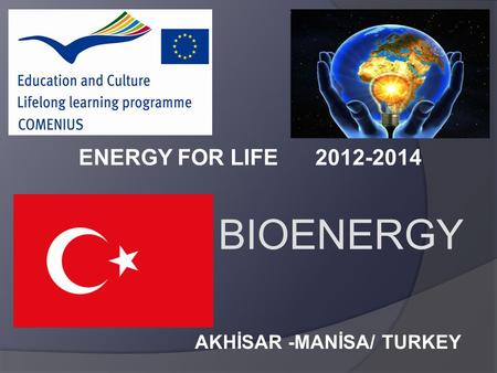 AKHİSAR -MANİSA/ TURKEY ENERGY FOR LIFE 2012-2014 BIOENERGY.