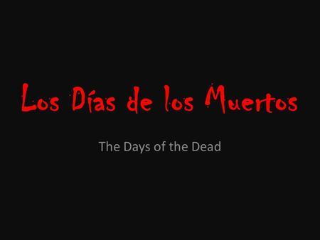 Los Días de los Muertos The Days of the Dead. First Let´s Think about Halloween…. Quickly write down as many Halloween customs as you can think of (things.
