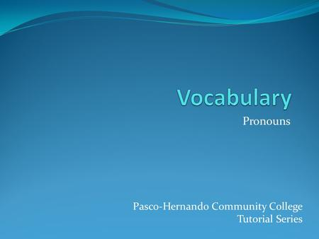 Pronouns Pasco-Hernando Community College Tutorial Series.