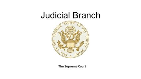 Judicial Branch The Supreme Court. Powers of Supreme Court Judicial Review Interpreting Laws Review any federal, state, or local law/action for constitutionality.