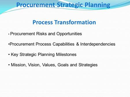 Procurement Strategic Planning Process Transformation Procurement Risks and Opportunities Procurement Process Capabilities & Interdependencies Key Strategic.
