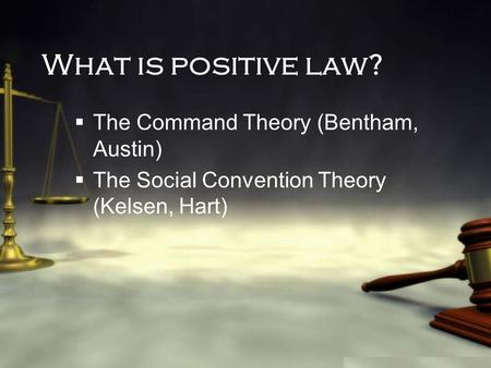 What is positive law? The Command Theory (Bentham, Austin)