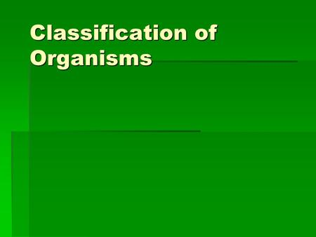 Classification of Organisms. The Seven Level System  Kingdom  Phylum  Class  Order  Family  Genus  Species  King  Phillip  Called  Oprah 