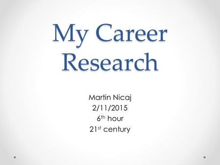 My Career Research Martin Nicaj 2/11/2015 6 th hour 21 st century.