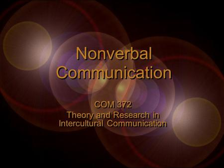 Nonverbal Communication COM 372 Theory and Research in Intercultural Communication COM 372 Theory and Research in Intercultural Communication.