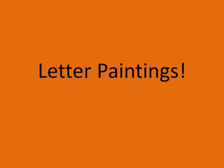 Letter Paintings!. Lets Watch a Creative Alphabet!  R6m5Ss Why did we watch that video? How did they make these letters.