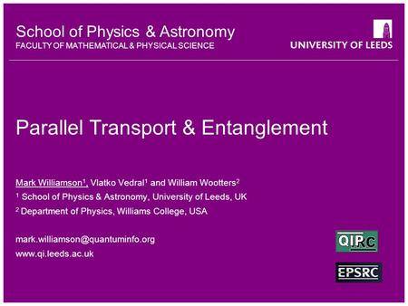 School of Physics & Astronomy FACULTY OF MATHEMATICAL & PHYSICAL SCIENCE Parallel Transport & Entanglement Mark Williamson 1, Vlatko Vedral 1 and William.