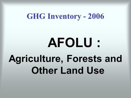 GHG Inventory - 2006 AFOLU : Agriculture, Forests and Other Land Use.