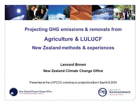 Click to edit Master title style Projecting GHG emissions & removals from Agriculture & LULUCF New Zealand methods & experiences Leonard Brown New Zealand.