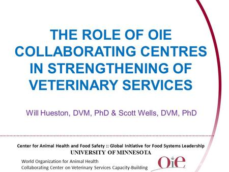 THE ROLE OF OIE COLLABORATING CENTRES IN STRENGTHENING OF VETERINARY SERVICES Center for Animal Health and Food Safety :: Global Initiative for Food Systems.