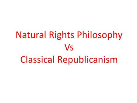 Natural Rights Philosophy Vs Classical Republicanism