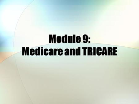 Module 9: Medicare and TRICARE. Module Objectives After this module, you should be able to: State what TRICARE for Life (TFL) is and who is eligible for.