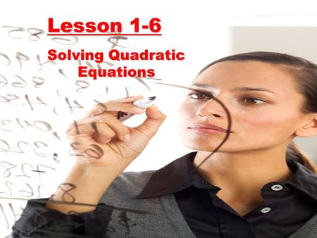 Lesson 1-6 Solving Quadratic Equations. Objective: