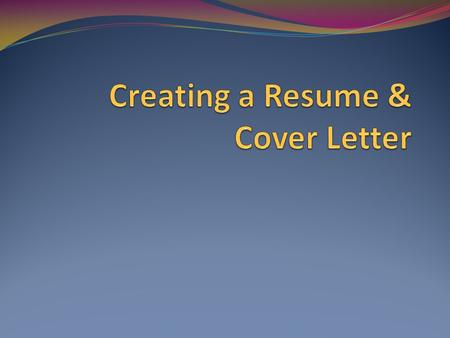 Creating a Resume & Cover Letter