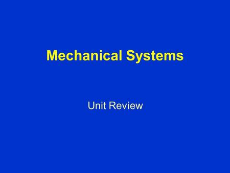 Mechanical Systems Unit Review. Early Machines machines help us do work and use energy more efficiently early machines were simple devices to help us.