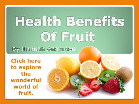 Click here to explore the wonderful world of fruit.