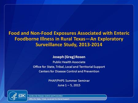 Food and Non-Food Exposures Associated with Enteric Foodborne Illness in Rural Texas—An Exploratory Surveillance Study, 2013-2014 Joseph (Greg) Rosen Public.