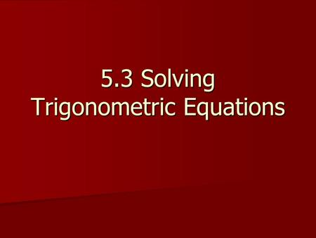 5.3 Solving Trigonometric Equations. What are two values of x between 0 and When Cos x = ½ x = arccos ½.