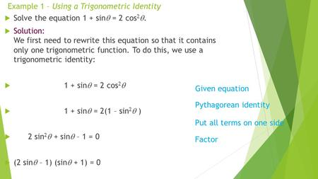 Example 1 – Using a Trigonometric Identity  Solve the equation 1 + sin  = 2 cos 2 .  Solution: We first need to rewrite this equation so that it contains.
