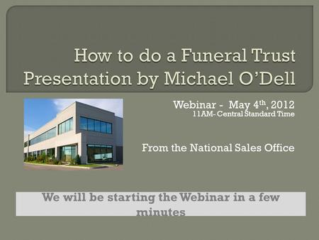 Webinar - May 4 th, 2012 11AM- Central Standard Time From the National Sales Office We will be starting the Webinar in a few minutes.