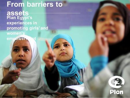 From barriers to assets Plan Egypt's experiences in promoting girls' and women's empowerment.