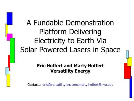 A Fundable Demonstration Platform Delivering Electricity to Earth Via <strong>Solar</strong> Powered Lasers in Space Eric Hoffert and Marty Hoffert Versatility Energy Contacts: