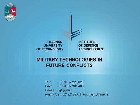 Tel.: + 370 37 223 023 Fax : + 370 37 300 405   Kestucio str. 27, LT 44312 Kaunas, Lithuania MILITARY TECHNOLOGIES IN FUTURE CONFLICTS.